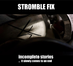 Stromble Fix: Incomplete Stories