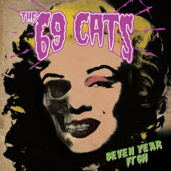 THE 69 CATS: Seven Year Itch